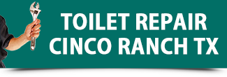 Toilet Repair Cinco Ranch TX